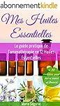 Huiles Essentielles: Le guide pratiqu...