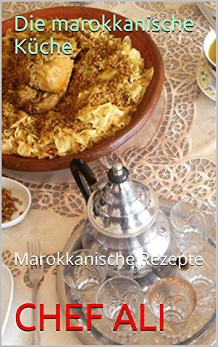 Die marokkanische Küche: Marokkanische Rezepte (German Edition) by CHEF ALI