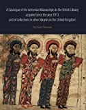 img - for A Catalogue of the Armenian Manuscripts in the British Library Acquired Since the Year 1913, and of Collections in Other Libraries in the United Kingdom book / textbook / text book