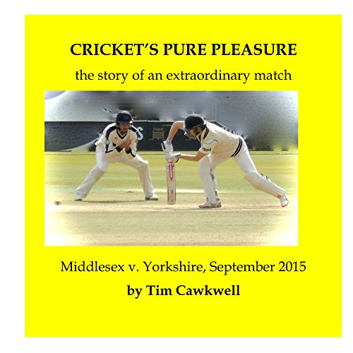 Cricket's Pure Pleasure: the story of an extraordinary match: Middlesex v. Yorkshire, September 2015 PDF
