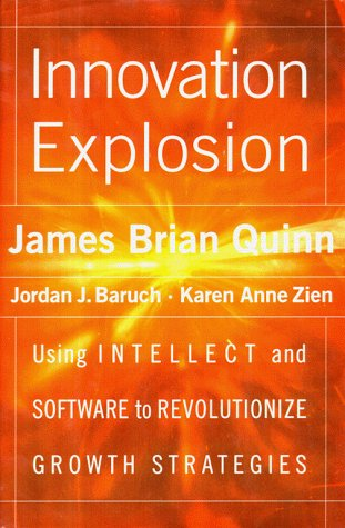 Innovation Explosion : Using Intellect and Software to Revolutionize Growth Strategies, Quinn,James B.ian/Zien,Karen Anne/Baruch,Jord