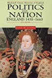 Politics and Nation: England 1450 - 1660 (Blackwell Classic Histories of England) (0631214607) by Loades, D. M.
