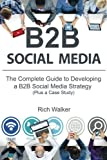 img - for B2B Social Media: The Complete Guide to Developing a B2B Social Media Strategy (Plus a Case Study) book / textbook / text book
