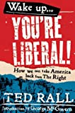 img - for Wake Up, You're Liberal!: How We Can Take America Back from the Right book / textbook / text book