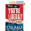 Wake Up, You're Liberal!: How We Can Take America Back from the Right