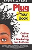 img - for Plug Your Book! Online Book Marketing for Authors, Book Publicity through Social Networking by Steve Weber published by Weber Books (2007) book / textbook / text book