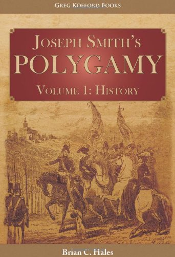 Joseph Smith's Polygamy, Volume 1 History: Brian C. Hales, Don Bradley: 9781589581890: Amazon.com: Books
