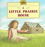 A Little Prairie House: Adapted from the Little House Books by Laura Ingalls Wilder (My First Little House Books) (0060259086) by Wilder, Laura Ingalls