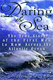 Daring The Sea: The True Story of the First Men to Row Across the Atlantic Ocean