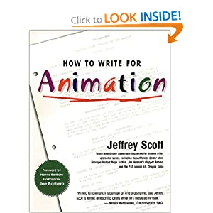 Click here to learn more about HOW TO WRITE FOR ANIMATION by Jeffrey Scott