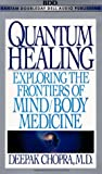 Quantum Healing: Exploring the Frontiers of Mind / Body Medicine