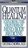 Quantum Healing: Exploring the Frontiers of Mind / Body Medicine
