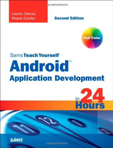 Sams Teach Yourself Android Application Development in 24 Hours (2nd Edition) (Sams Teach Yourself -- Hours)