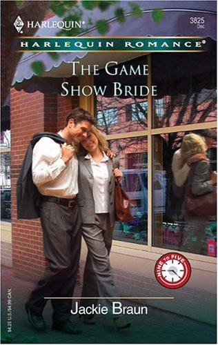 The Game Show Bride: 9 To 5 (Harlequin Romance), Jackie Braun