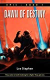 Epic: Dawn of Destiny by Lee Stephen