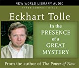 Eckhart Tolle In the Presence of Mystery: Discovering the Wisdom and Peace Beyond Our Mental Noise (New World Lobrary Audio)