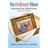 No Ordinary Move: Relocating Your Aging Parents ~ Barbara Perman