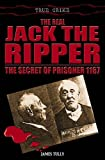 The Real Jack the Ripper: The Secret of Prisoner 1167 (1845291824) by Tully, James