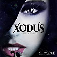 XODUS: The Astralis Series, Book 1 (       UNABRIDGED) by K. J. McPike Narrated by Natalie Hoyt