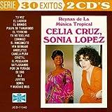 echange, troc Celia Cruz, Sonia Lopez - 30 Exitos: Reynas De La Musica Tropical