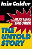 Iain Calder The Untold Story: My 20 Years Running the National Enquirer