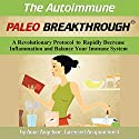 The Autoimmune Paleo Breakthrough: A Revolutionary Protocol to Rapidly Decrease Inflammation and Balance Your Immune System Audiobook by Anne Angelone Narrated by Joshua Sullivan