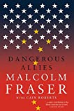 img - for By Malcolm Fraser Dangerous Allies [Hardcover] book / textbook / text book