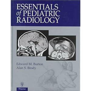 Essentials of Pediatric Radiology (Burton, Essentials Of Pediatric Radiology)
