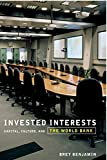 img - for Invested Interests: Capital, Culture, and the World Bank by Bret Benjamin (2007-06-12) book / textbook / text book