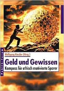 Geld und Gewissen: Kompass für ethisch motivierte Sparer: Wolfgang