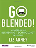 Go Blended!: A Handbook for Blending Technology in Schools