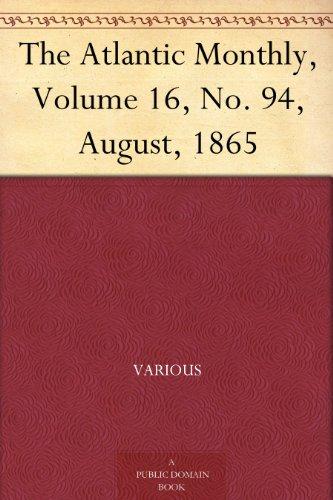 The Atlantic Monthly, Volume 16, No. 94, August, 1865 PDF