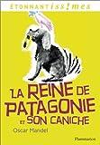 La Reine de Patagonie et son Caniche