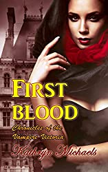 First Blood (Chronicles of the Vampire Victoria Book 1)