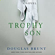 Trophy Son: A Novel Audiobook by Douglas Brunt Narrated by Dan Bittner