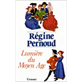 Lumi�re du Moyen Agepar R�gine Pernoud