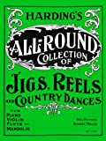 Harding's All-Round Collection of Jigs, Reels and Country Dances: For Piano, Violin, Flute, or Mandolin