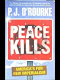 Peace Kills: America's fun New Imperialism (0330421255) by O'Rourke, P. J.