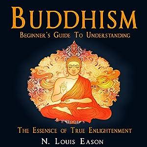 Buddhism: Beginner's Guide to Understanding the Essence of True Enlightenment Audiobook