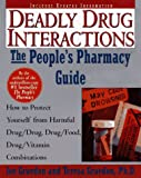 img - for The People's Guide To Deadly Drug Interactions: How To Protect Yourself From Life-Threatening Drug-Drug, Drug-Food, Drug-Vitamin Combinations book / textbook / text book
