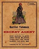 Harriet Tubman, Secret Agent: How Daring Slaves and Free Blacks Spied for the Union During the Civil War (0792278895) by Allen, Thomas B.