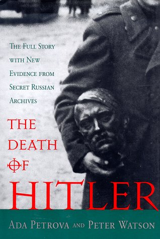 The Death of Hitler: The Full Story With New Evidence from Secret Russian Archives, Ada Petrova