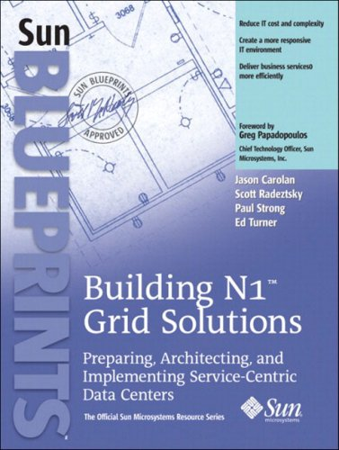 Building N1Grid Solutions: Preparing, Architecting and Implementing Service-Centric Data Centers (Official Sun Microsystems Resource)