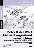 Peter & der Wolf fächerübergreifend unterrichten: Einfache Arbeitsblätter für Deutsch, Musik, Sachunterricht, Mathematik (2. bis 4. Klasse)