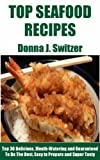 Top 30 Delicious, Mouth-Watering and Guaranteed To Be The Best, Easy to Prepare and Delicious Seafood Recipes