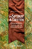 In Spirit & Truth: United Methodist Worship for the Emerging Church (Equipping the Future Church)