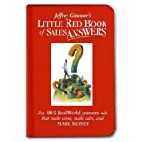 Little Red Book of Sales Answers: 99.5 Real World Answers That Make Sense, Make Sales, and Make Money ~ Jeffrey H. Gitomer