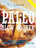 PALEO SLOW COOKER: 69 Healthy and Delicious Paleo Slow Cooker Recipes for a Paleo Diet