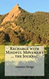 img - for Recharge with Mindful Movement...the Journal: 40 Days of Confidence, Self-Care and Fun book / textbook / text book