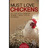Must Love Chickens: 21 Chicken Owners Share Their Tips & Stories